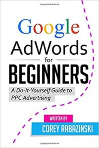 Google Adwords for Beginners - A Do It Yourself Guide to PPC Advertising